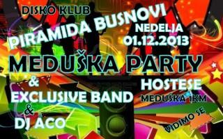 01.12.2013. – Disco club Piramida Busnovi: Meduška party